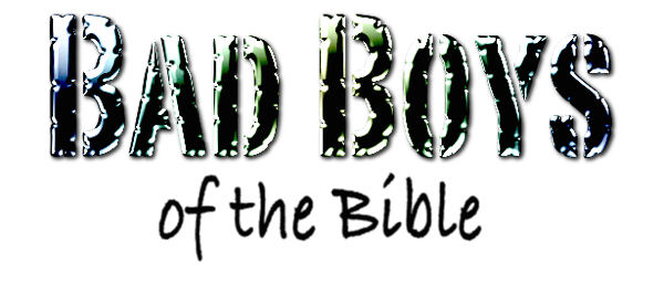 Click Bad Boys of the Bible Logo for more bad boys